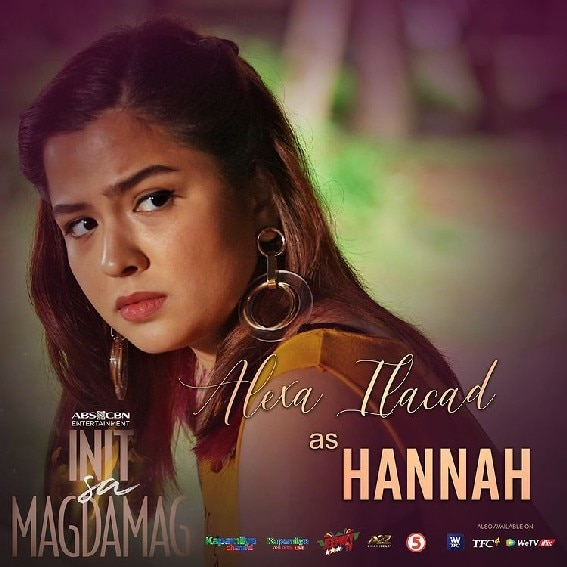 Alexa Ilacad as Hannah in Init sa Magdamag