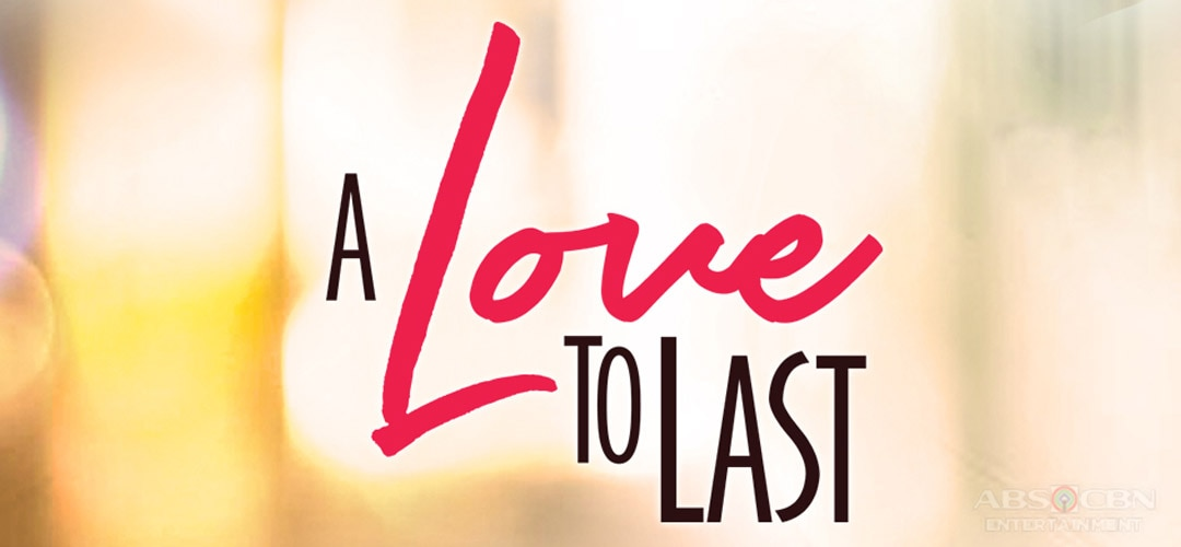 A Love To Last ABS-CBN Entertainment
