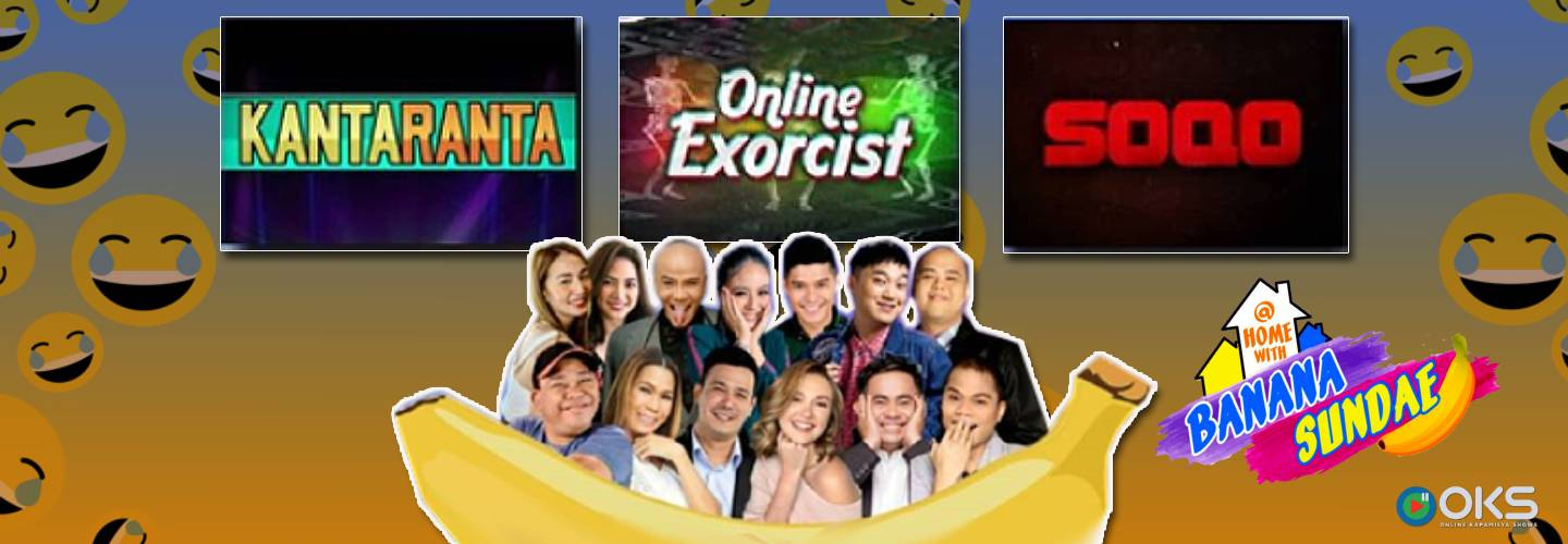 At Home with Banana Sundae: Bananakada serves new fun segments Kantaranta, Online Exorcist and SOQO