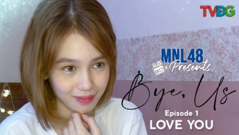 MNL48 Presents: Bye, Us Episode 1| Love You Thumbnail