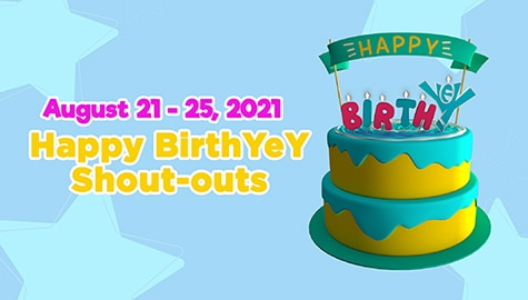 August 21 - 25, 2021 | Happy BirthYeY Shout-out Image Thumbnail