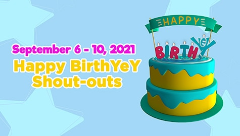 September 6 - 10, 2021 | Happy BirthYeY Shout-out Image Thumbnail